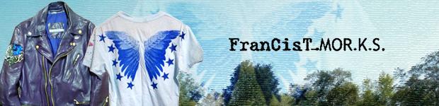 FranCisT MORKS フランシストモークス